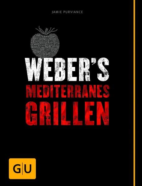 Weber's Mediterranes Grillen - Die besten Südländische Grillrezepte